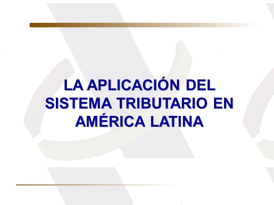 LA APLICACIÓN DEL SISTEMA TRIBUTARIO EN AMÉRICA LATINA
