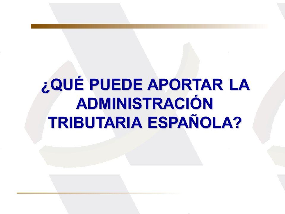 ¿QUÉ PUEDE APORTAR LA ADMINISTRACIÓN TRIBUTARIA ESPAÑOLA