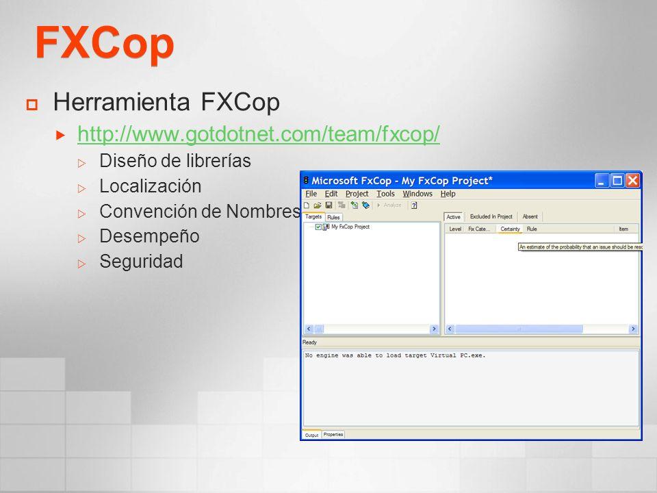 FXCop Herramienta FXCop http://www.gotdotnet.com/team/fxcop/