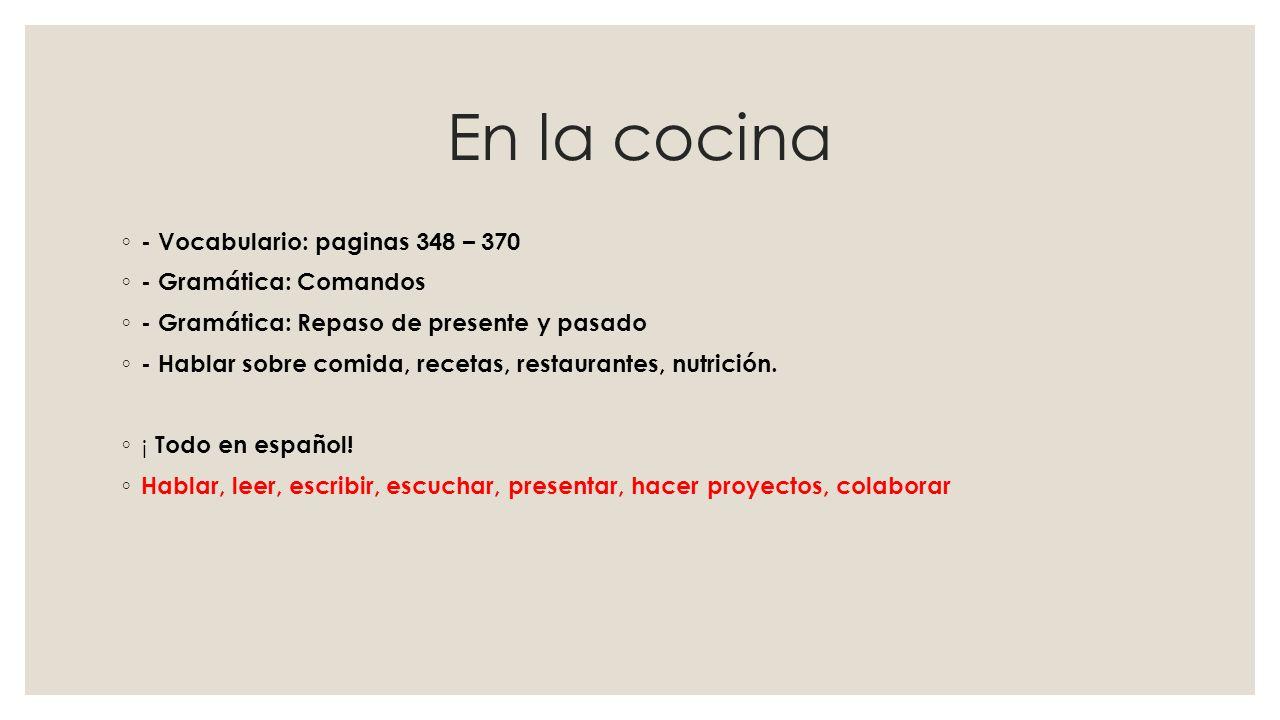 En la cocina - Vocabulario: paginas 348 – 370 - Gramática: Comandos