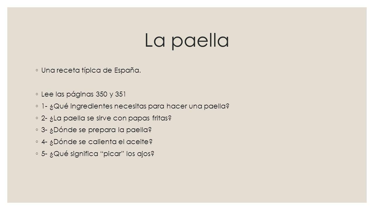 La paella Una receta típica de España. Lee las páginas 350 y 351