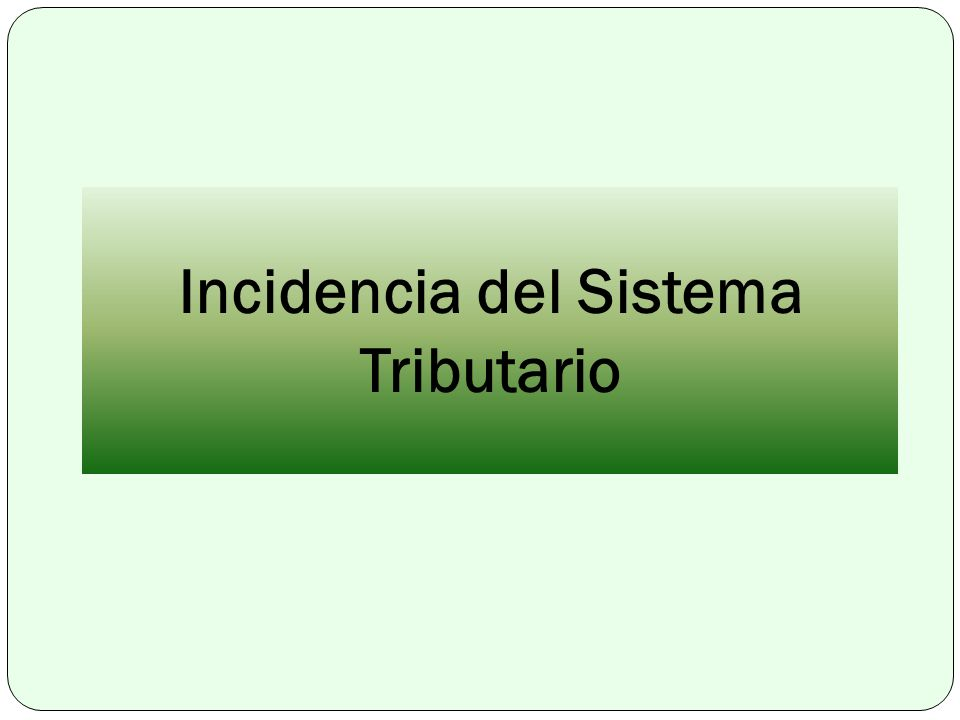 Incidencia del Sistema Tributario