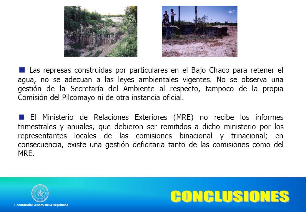 Las represas construidas por particulares en el Bajo Chaco para retener el agua, no se adecuan a las leyes ambientales vigentes. No se observa una gestión de la Secretaría del Ambiente al respecto, tampoco de la propia Comisión del Pilcomayo ni de otra instancia oficial.