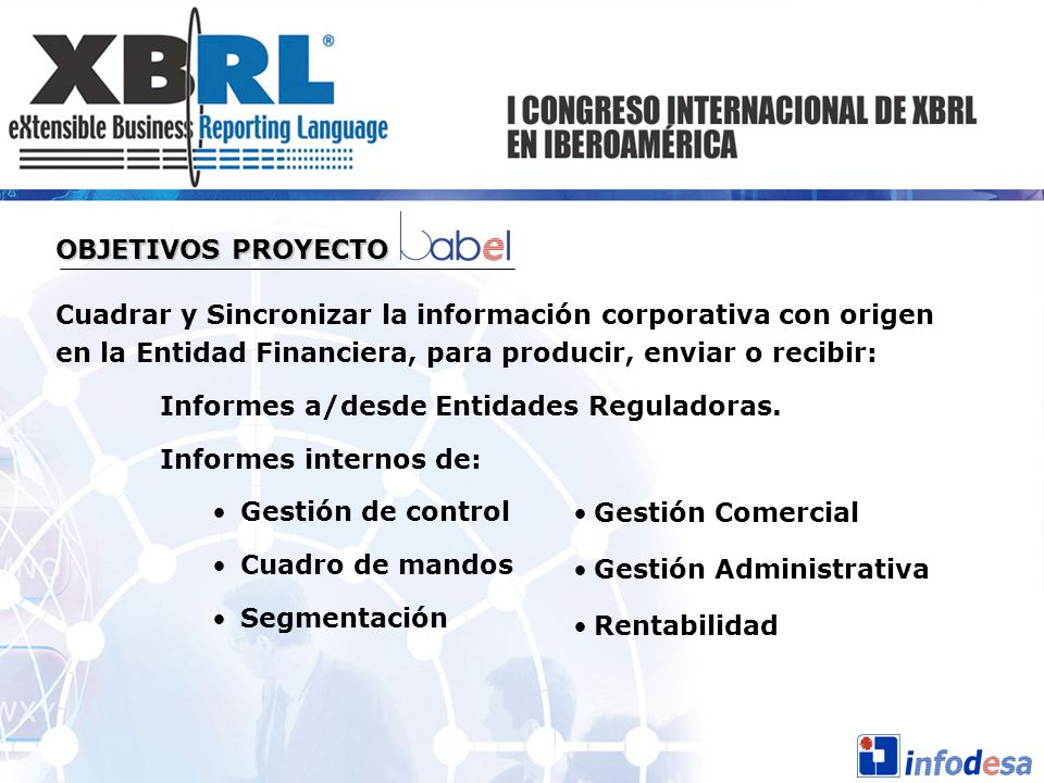 OBJETIVOS PROYECTO Cuadrar y Sincronizar la información corporativa con origen en la Entidad Financiera, para producir, enviar o recibir: