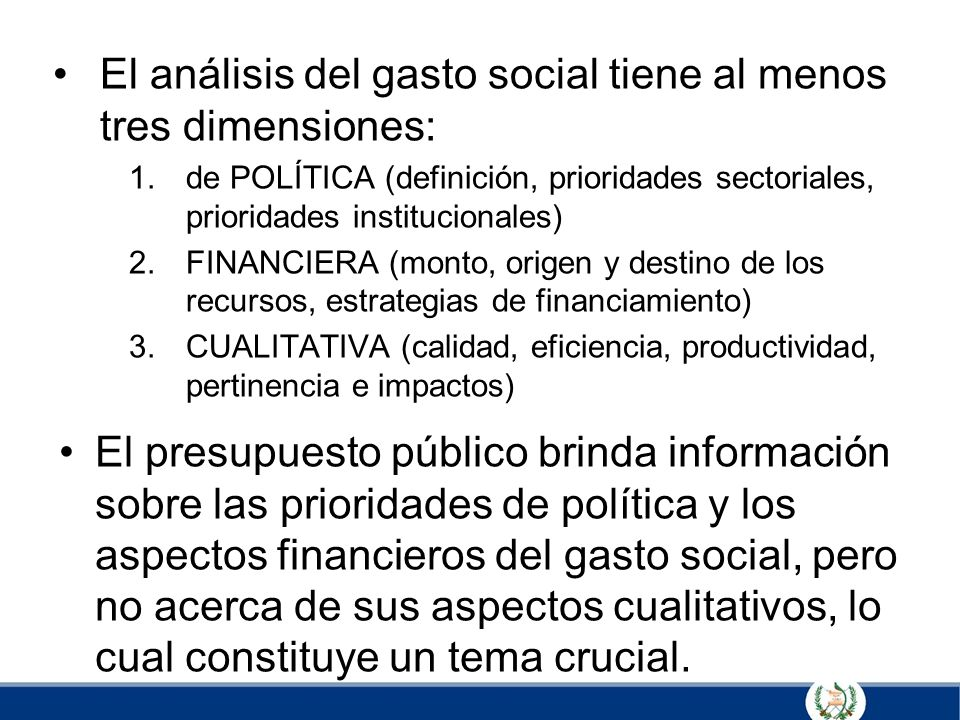 El análisis del gasto social tiene al menos tres dimensiones: