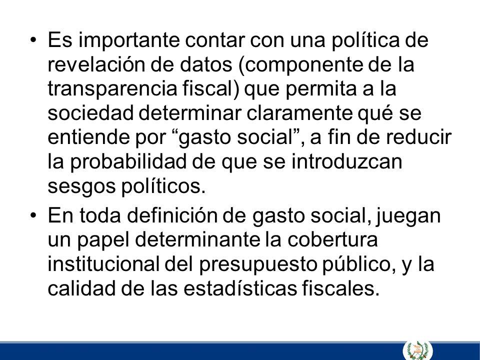 Es importante contar con una política de revelación de datos (componente de la transparencia fiscal) que permita a la sociedad determinar claramente qué se entiende por gasto social , a fin de reducir la probabilidad de que se introduzcan sesgos políticos.