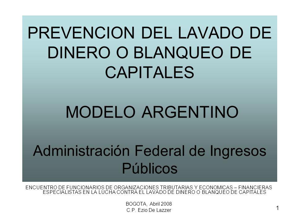 PREVENCION DEL LAVADO DE DINERO O BLANQUEO DE CAPITALES MODELO ARGENTINO Administración Federal de Ingresos Públicos