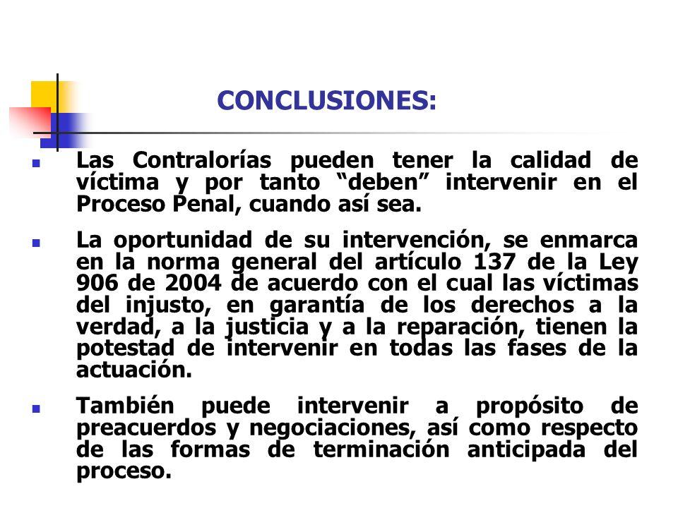 CONCLUSIONES:Las Contralorías pueden tener la calidad de víctima y por tanto deben intervenir en el Proceso Penal, cuando así sea.