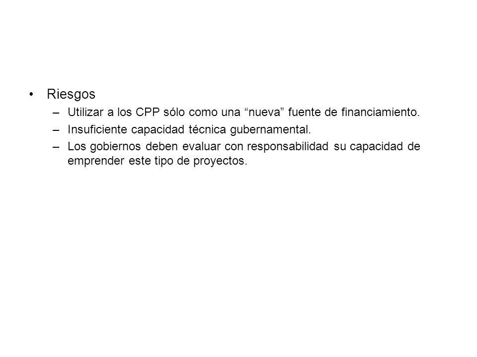 Riesgos Utilizar a los CPP sólo como una nueva fuente de financiamiento. Insuficiente capacidad técnica gubernamental.