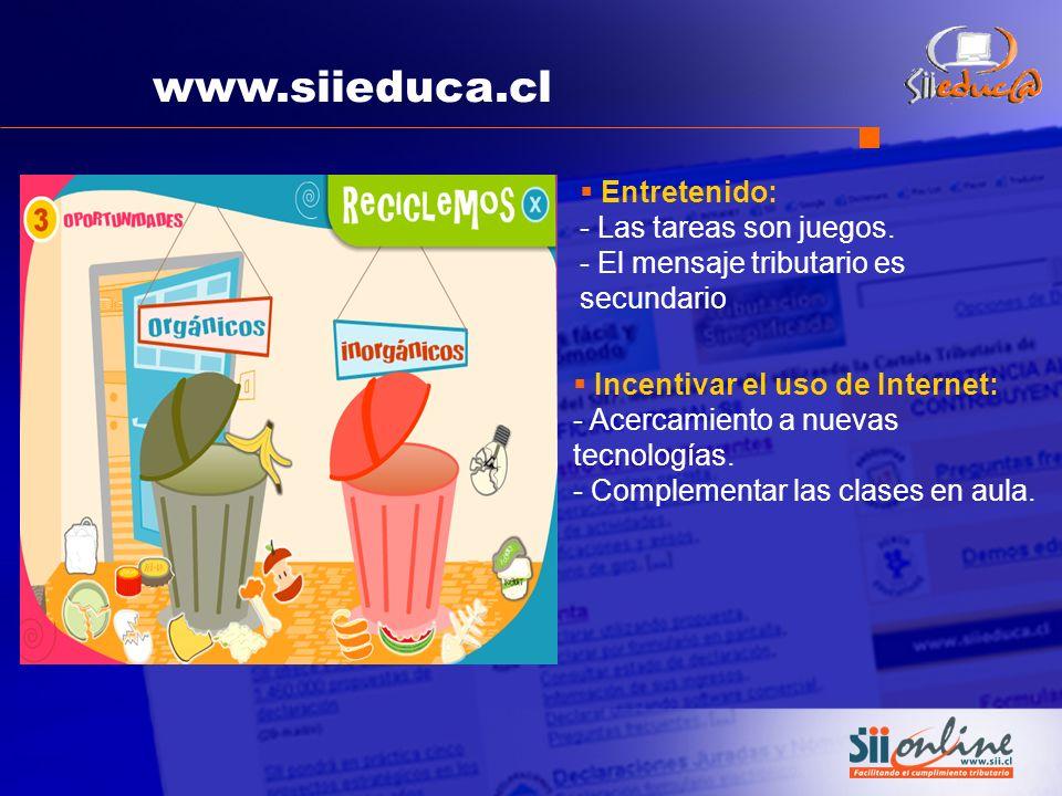 www.siieduca.cl Entretenido: - Las tareas son juegos. - El mensaje tributario es secundario.