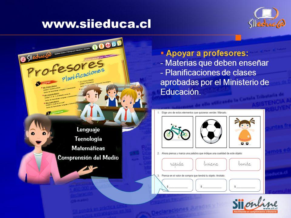 www.siieduca.cl Apoyar a profesores: - Materias que deben enseñar - Planificaciones de clases aprobadas por el Ministerio de Educación.