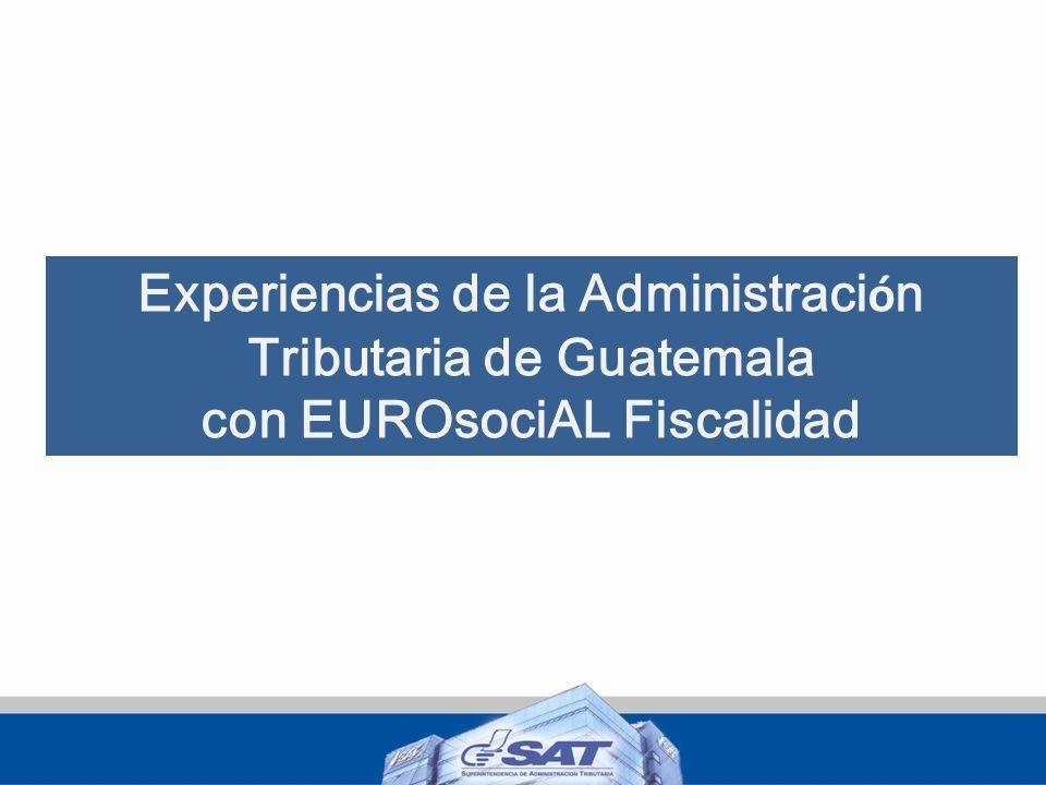 Experiencias de la Administración Tributaria de Guatemala con EUROsociAL Fiscalidad