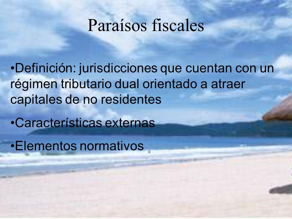 Paraísos fiscales Definición: jurisdicciones que cuentan con un régimen tributario dual orientado a atraer capitales de no residentes.