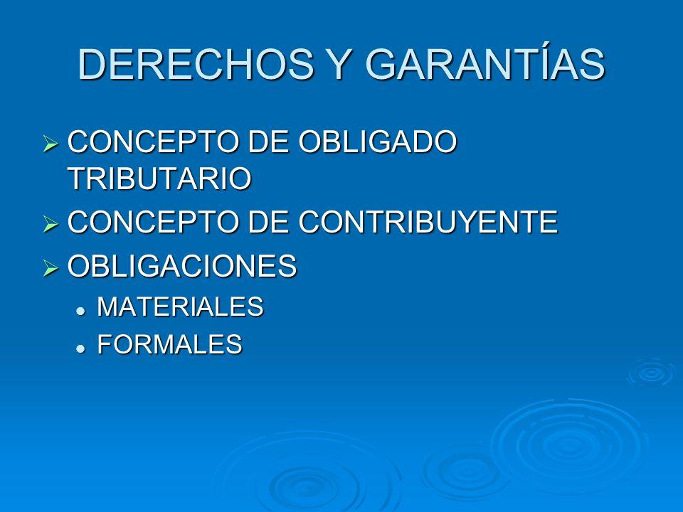DERECHOS Y GARANTÍAS CONCEPTO DE OBLIGADO TRIBUTARIO