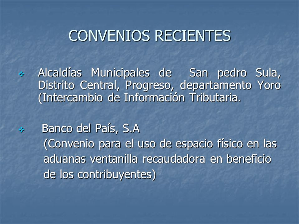 CONVENIOS RECIENTESAlcaldías Municipales de San pedro Sula, Distrito Central, Progreso, departamento Yoro (Intercambio de Información Tributaria.