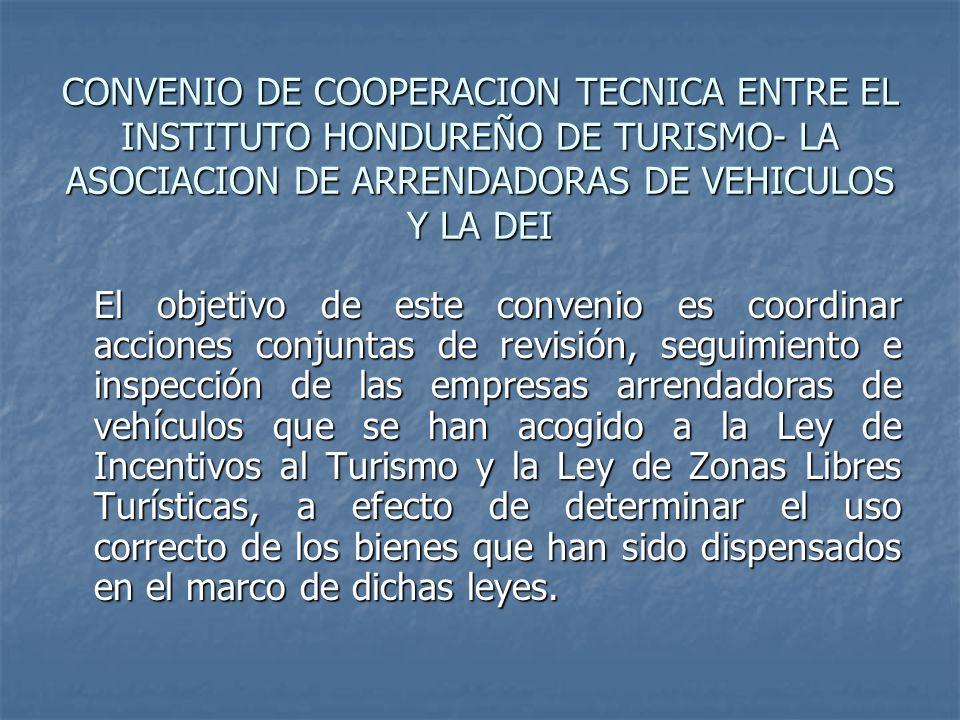 CONVENIO DE COOPERACION TECNICA ENTRE EL INSTITUTO HONDUREÑO DE TURISMO- LA ASOCIACION DE ARRENDADORAS DE VEHICULOS Y LA DEI