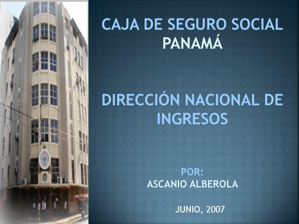 CAJA DE SEGURO SOCIAL PANAMÁ DIRECCIÓN NACIONAL DE INGRESOS POR: ASCANIO ALBEROLA