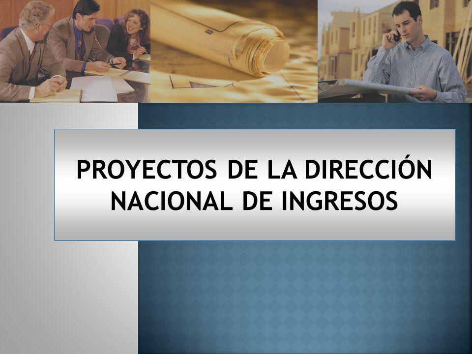 PROYECTOS DE LA DIRECCIÓN NACIONAL DE INGRESOS