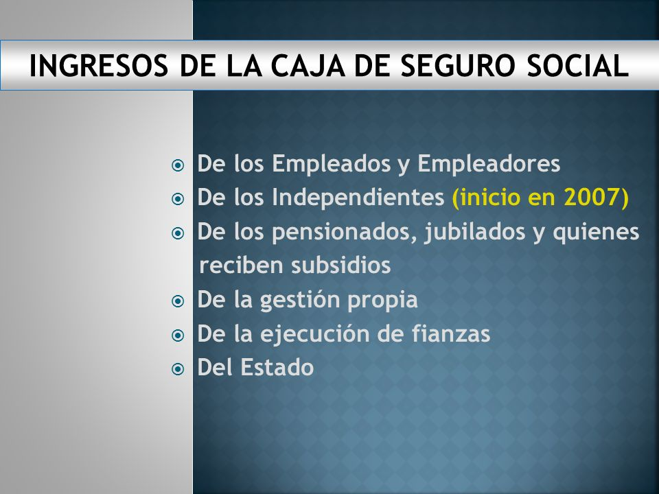 INGRESOS DE LA CAJA DE SEGURO SOCIAL