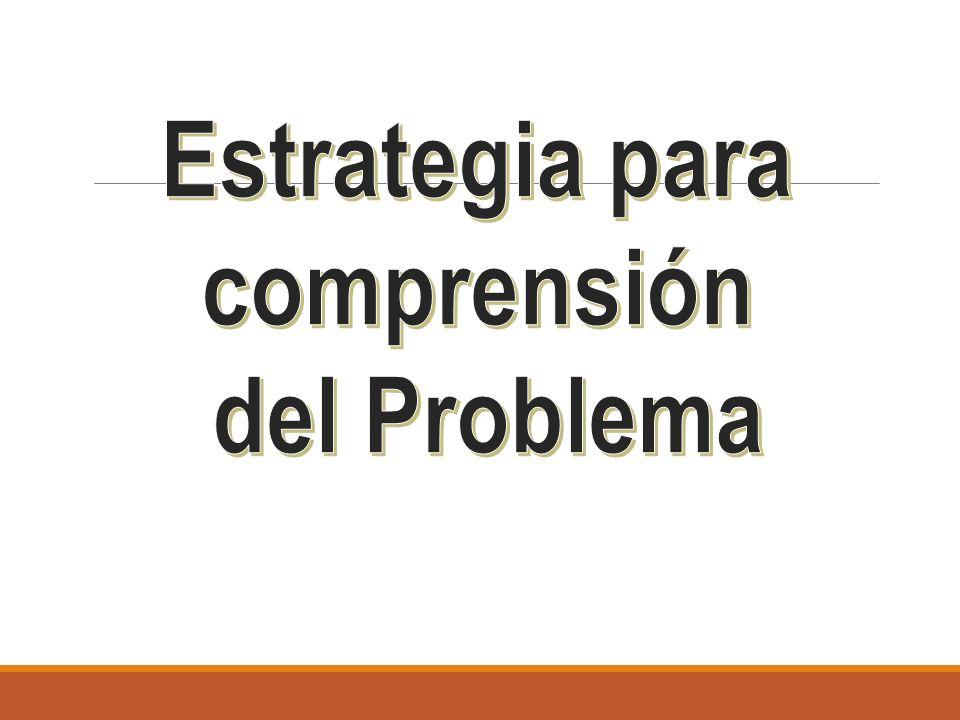 Estrategia para comprensión del Problema