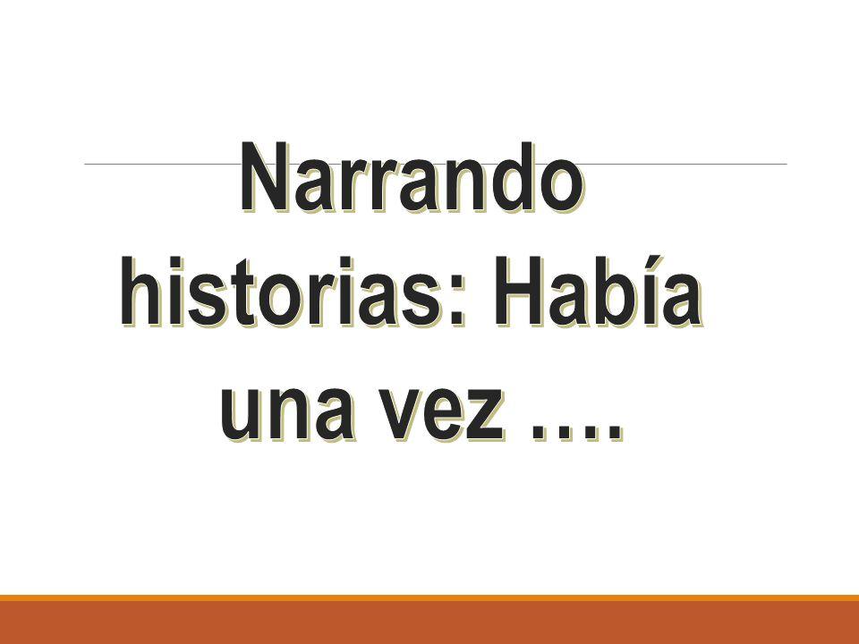 Narrando historias: Había una vez ….