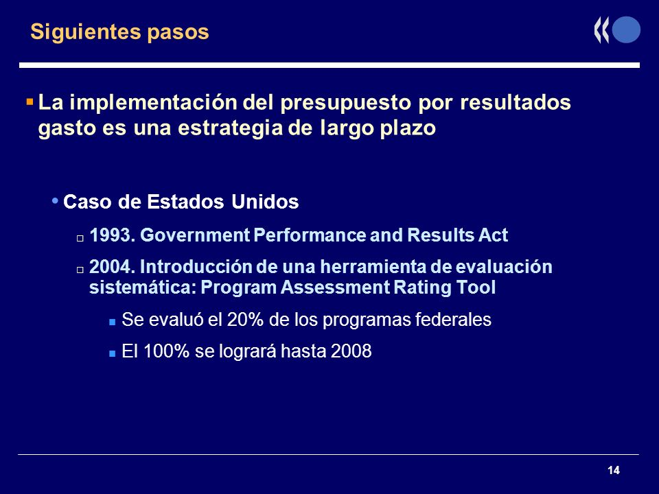 Siguientes pasosLa implementación del presupuesto por resultados gasto es una estrategia de largo plazo.