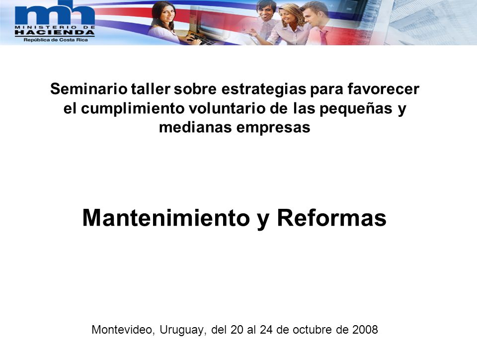 Seminario taller sobre estrategias para favorecer el cumplimiento voluntario de las pequeñas y medianas empresas Mantenimiento y Reformas Montevideo, Uruguay, del 20 al 24 de octubre de 2008