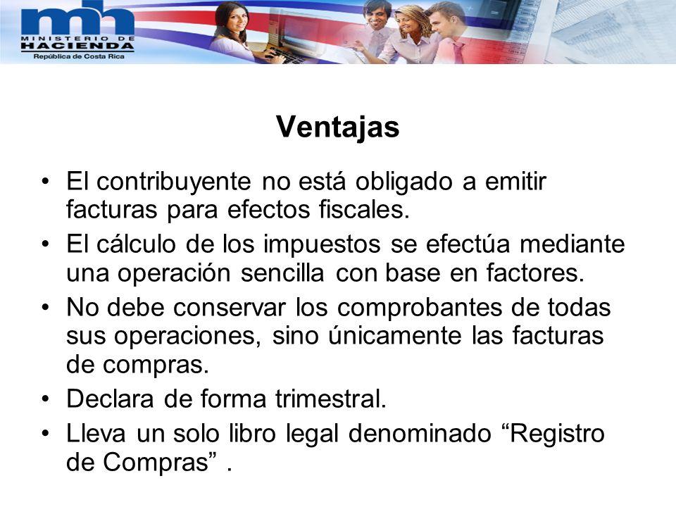 Ventajas El contribuyente no está obligado a emitir facturas para efectos fiscales.