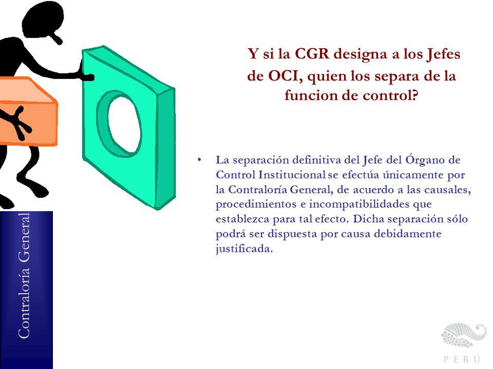 Y si la CGR designa a los Jefes de OCI, quien los separa de la funcion de control