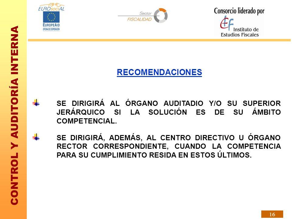 RECOMENDACIONES SE DIRIGIRÁ AL ÓRGANO AUDITADIO Y/O SU SUPERIOR JERÁRQUICO SI LA SOLUCIÓN ES DE SU ÁMBITO COMPETENCIAL.