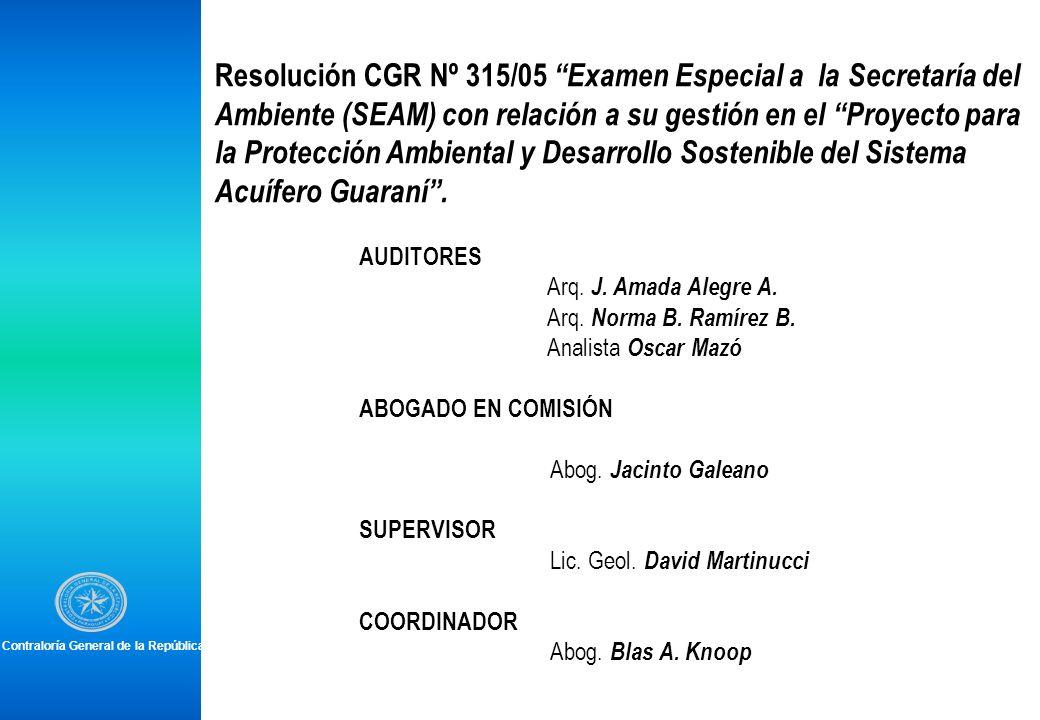 Resolución CGR Nº 315/05 Examen Especial a la Secretaría del Ambiente (SEAM) con relación a su gestión en el Proyecto para la Protección Ambiental y Desarrollo Sostenible del Sistema Acuífero Guaraní .