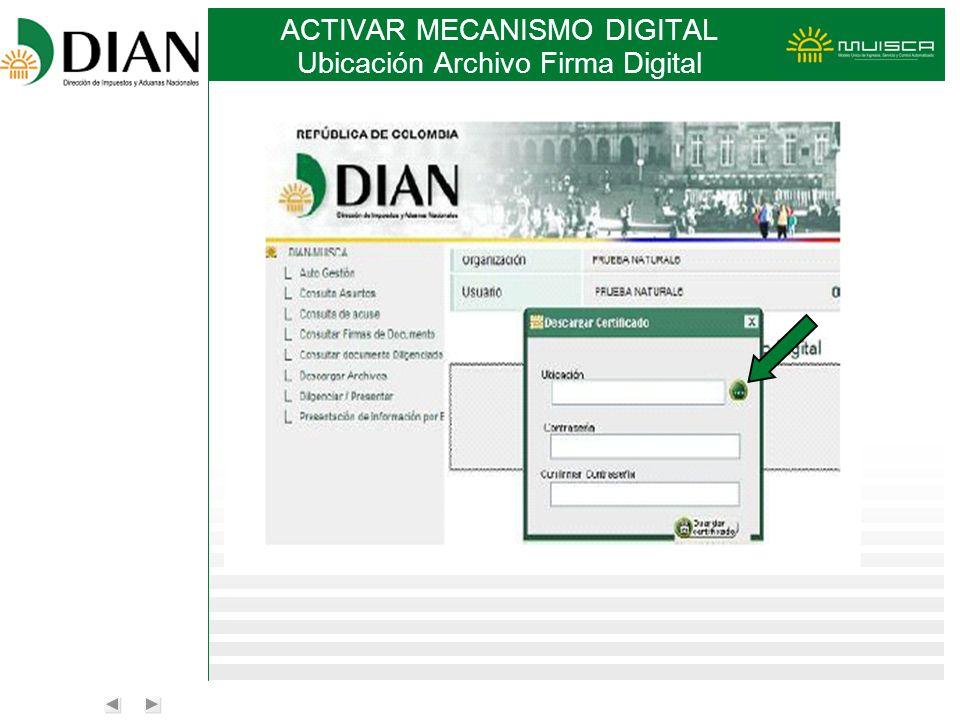 ACTIVAR MECANISMO DIGITAL Ubicación Archivo Firma Digital
