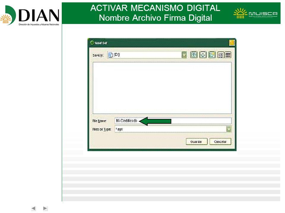 ACTIVAR MECANISMO DIGITAL Nombre Archivo Firma Digital