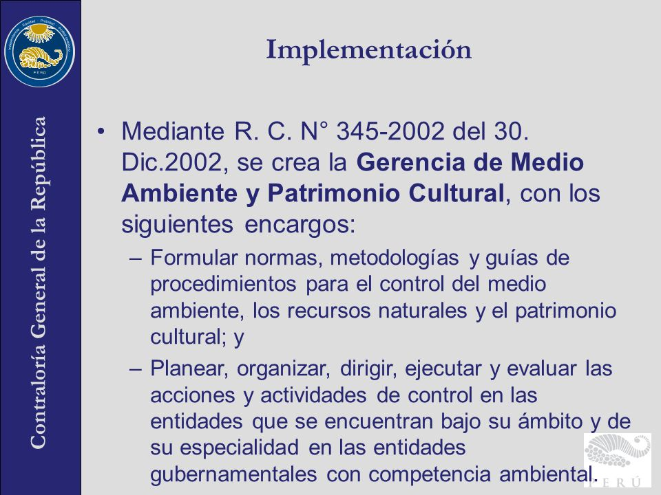 Implementación Mediante R. C. N° 345-2002 del 30. Dic.2002, se crea la Gerencia de Medio Ambiente y Patrimonio Cultural, con los siguientes encargos: