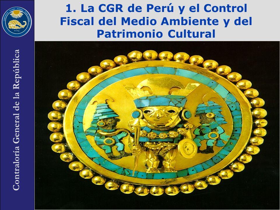 1. La CGR de Perú y el Control Fiscal del Medio Ambiente y del Patrimonio Cultural
