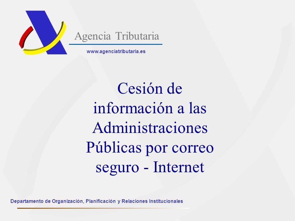 Agencia Tributaria www.agenciatributaria.es. Cesión de información a las Administraciones Públicas por correo seguro - Internet.