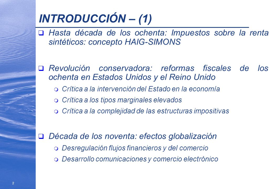 INTRODUCCIÓN – (1)Hasta década de los ochenta: Impuestos sobre la renta sintéticos: concepto HAIG-SIMONS.