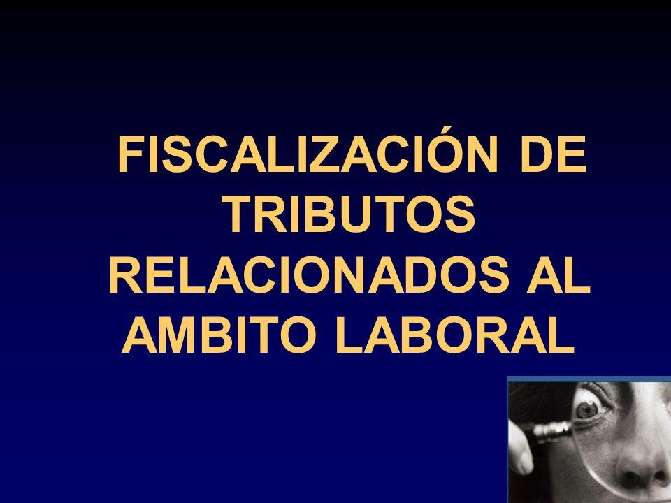 FISCALIZACIÓN DE TRIBUTOS RELACIONADOS AL AMBITO LABORAL