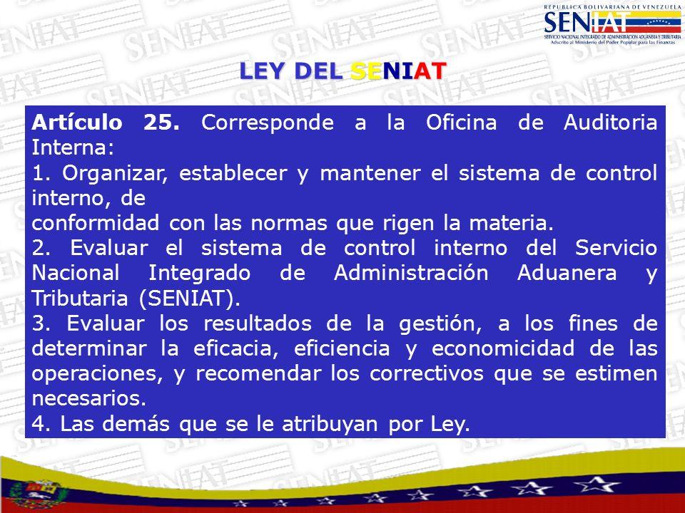 LEY DEL SENIATArtículo 25. Corresponde a la Oficina de Auditoria Interna: 1. Organizar, establecer y mantener el sistema de control interno, de.