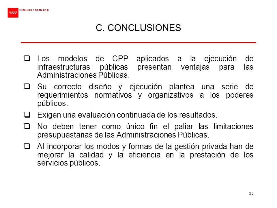 C. CONCLUSIONES Los modelos de CPP aplicados a la ejecución de infraestructuras públicas presentan ventajas para las Administraciones Públicas.