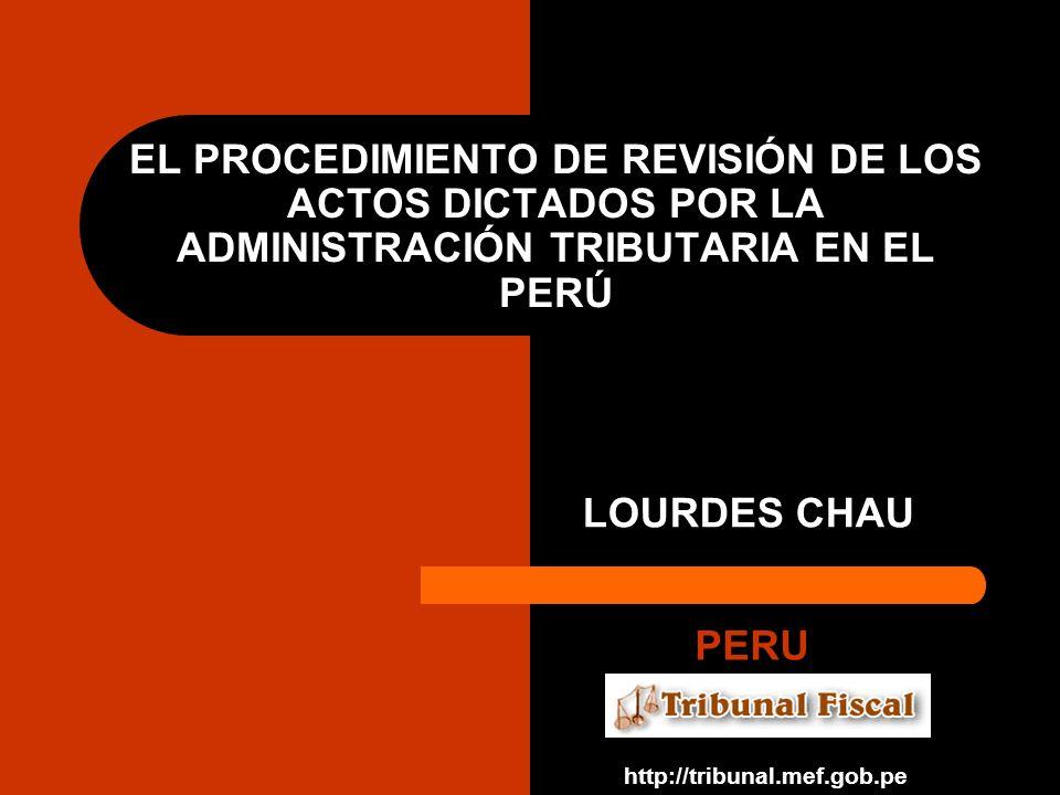EL PROCEDIMIENTO DE REVISIÓN DE LOS ACTOS DICTADOS POR LA ADMINISTRACIÓN TRIBUTARIA EN EL PERÚ