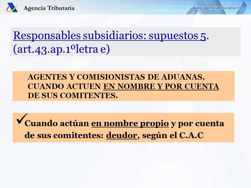 Responsables subsidiarios: supuestos 5. (art.43.ap.1ºletra e)
