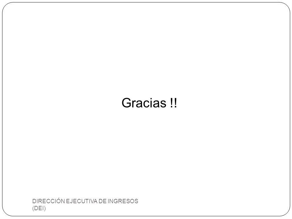 Gracias !! DIRECCIÓN EJECUTIVA DE INGRESOS (DEI)