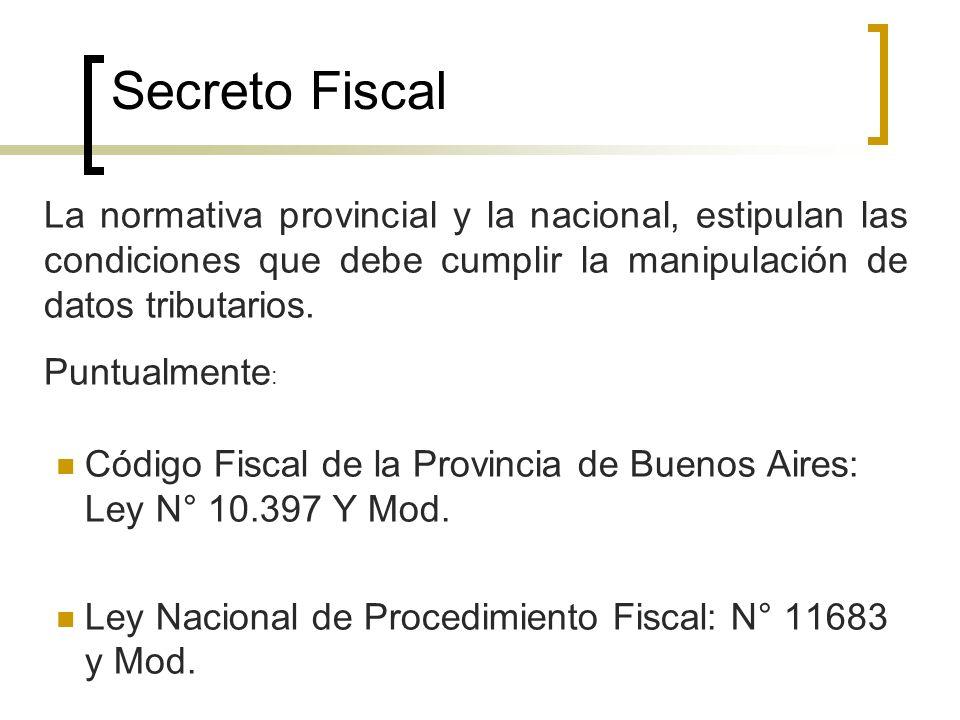 Secreto Fiscal La normativa provincial y la nacional, estipulan las condiciones que debe cumplir la manipulación de datos tributarios.