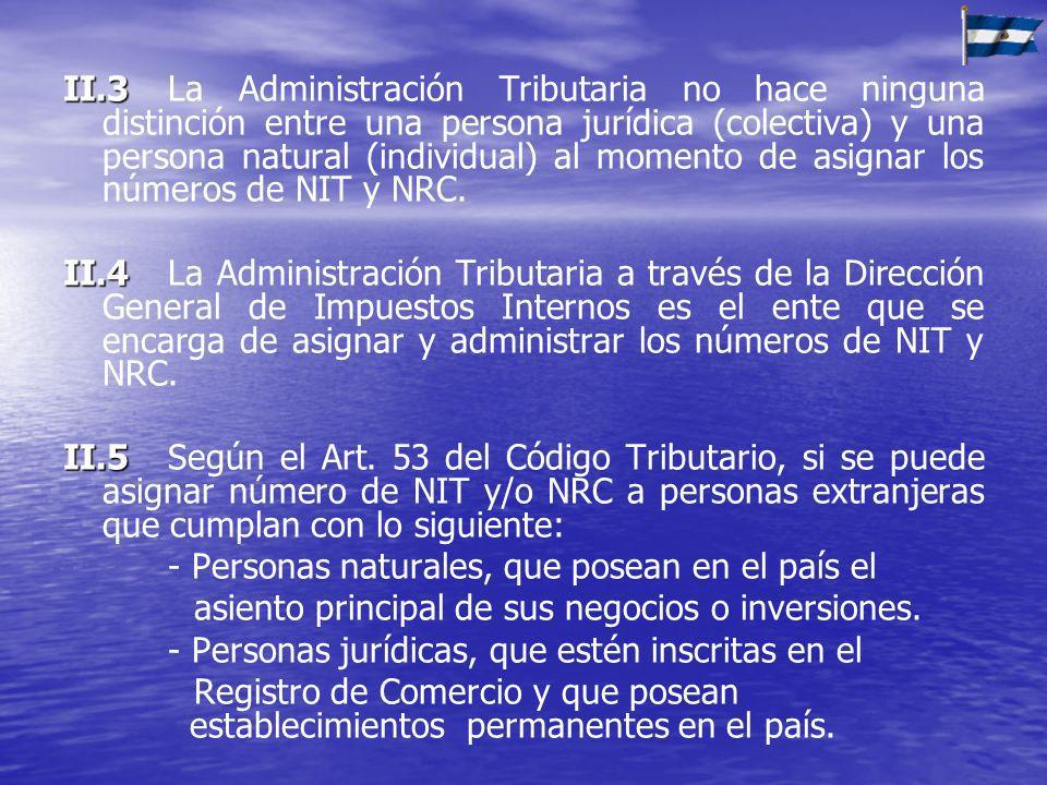 II.3 La Administración Tributaria no hace ninguna distinción entre una persona jurídica (colectiva) y una persona natural (individual) al momento de asignar los números de NIT y NRC.