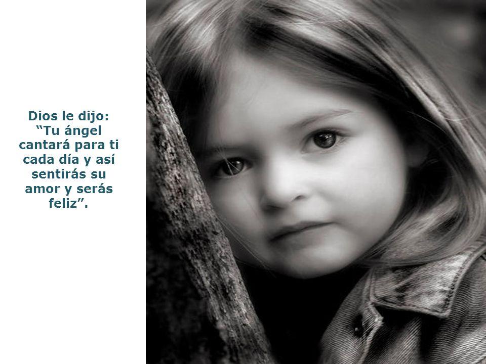 Dios le dijo: Tu ángel cantará para ti cada día y así sentirás su amor y serás feliz .