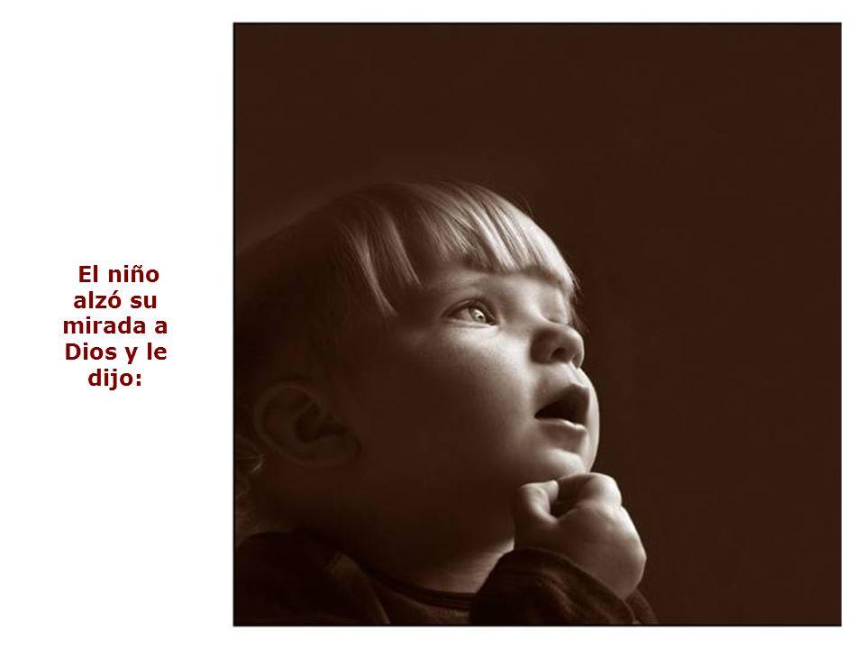 El niño alzó su mirada a Dios y le dijo: