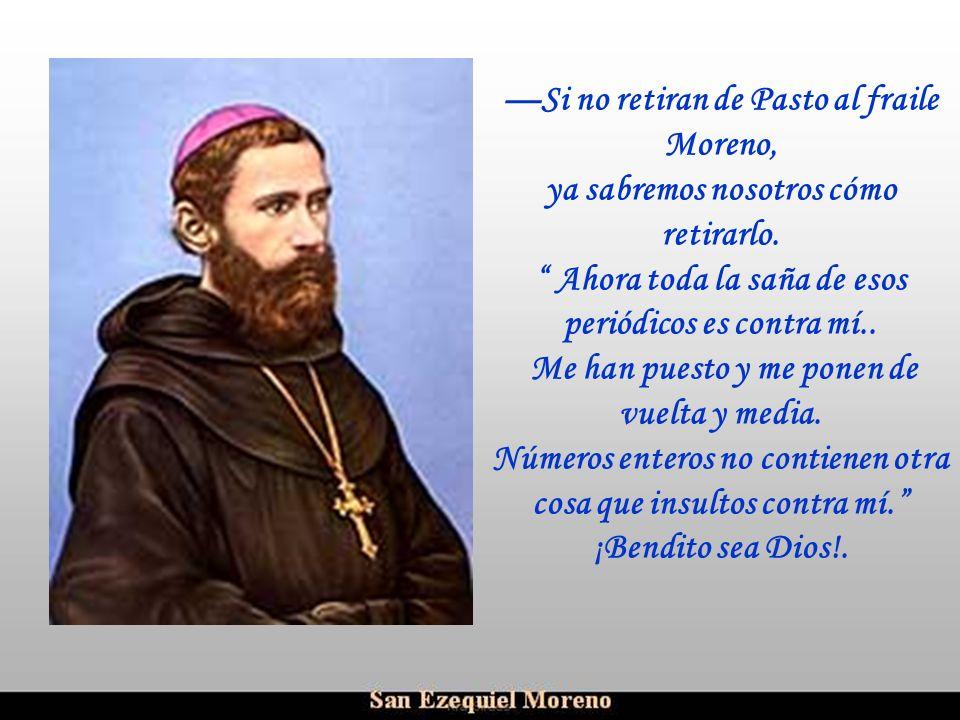 —Si no retiran de Pasto al fraile Moreno,