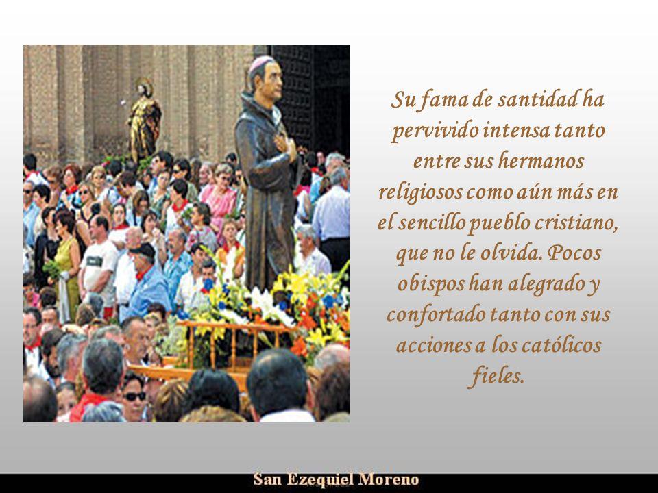 Su fama de santidad ha pervivido intensa tanto entre sus hermanos religiosos como aún más en el sencillo pueblo cristiano, que no le olvida. Pocos obispos han alegrado y confortado tanto con sus acciones a los católicos fieles.