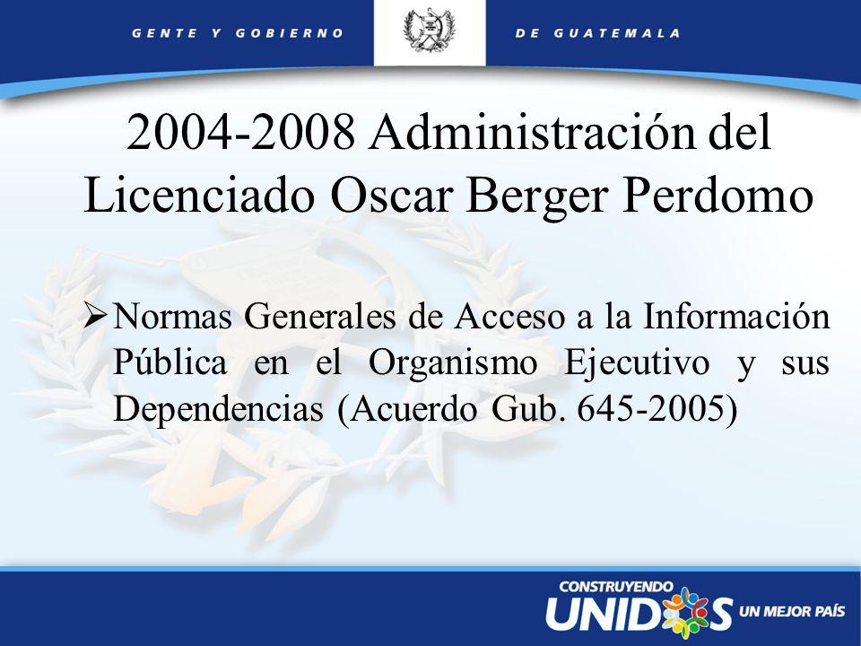2004-2008 Administración del Licenciado Oscar Berger Perdomo